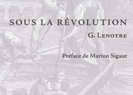 """Marion Sigaut présente """"Sous la Révolution"""" de G. Lenotre"""